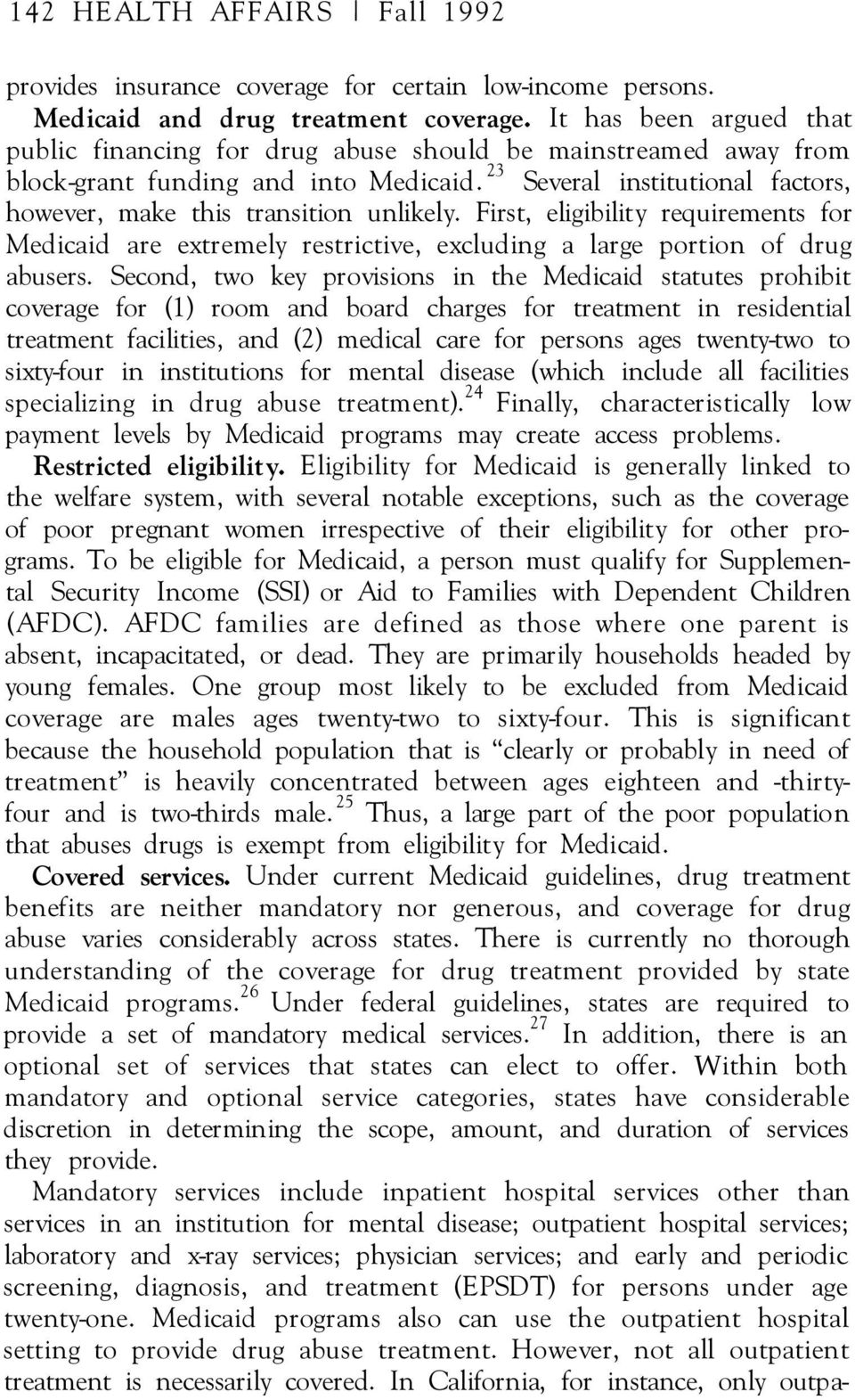 23 Several institutional factors, however, make this transition unlikely. First, eligibility requirements for Medicaid are extremely restrictive, excluding a large portion of drug abusers.