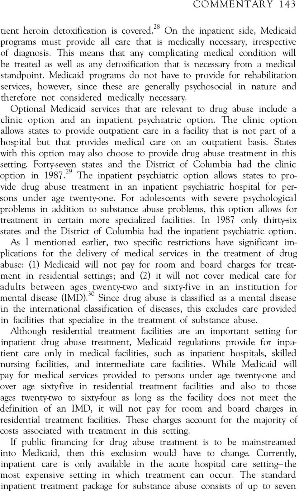 Medicaid programs do not have to provide for rehabilitation services, however, since these are generally psychosocial in nature and therefore not considered medically necessary.