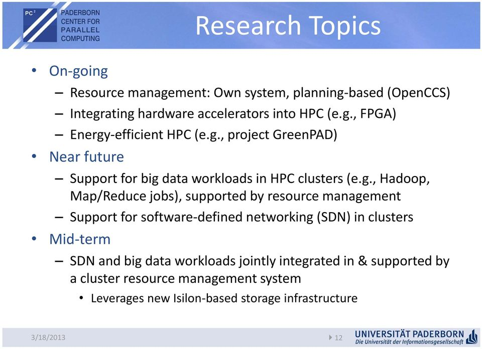 resource management Support for software defined networking (SDN) in clusters Mid term SDN and big data workloads jointly integrated