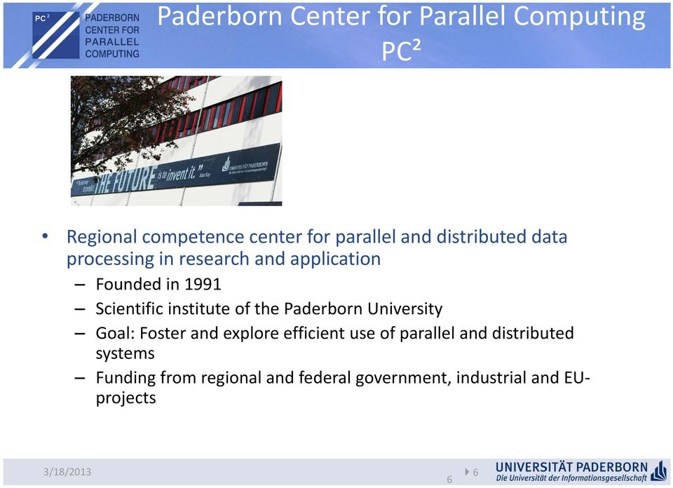 of the Paderborn University Goal: Foster and explore efficient use of parallel and