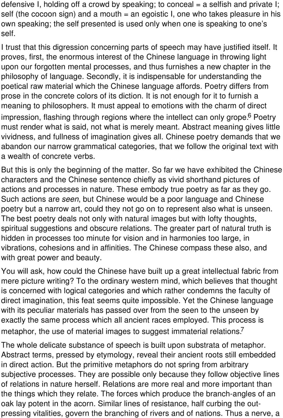 It proves, first, the enormous interest of the Chinese language in throwing light upon our forgotten mental processes, and thus furnishes a new chapter in the philosophy of language.