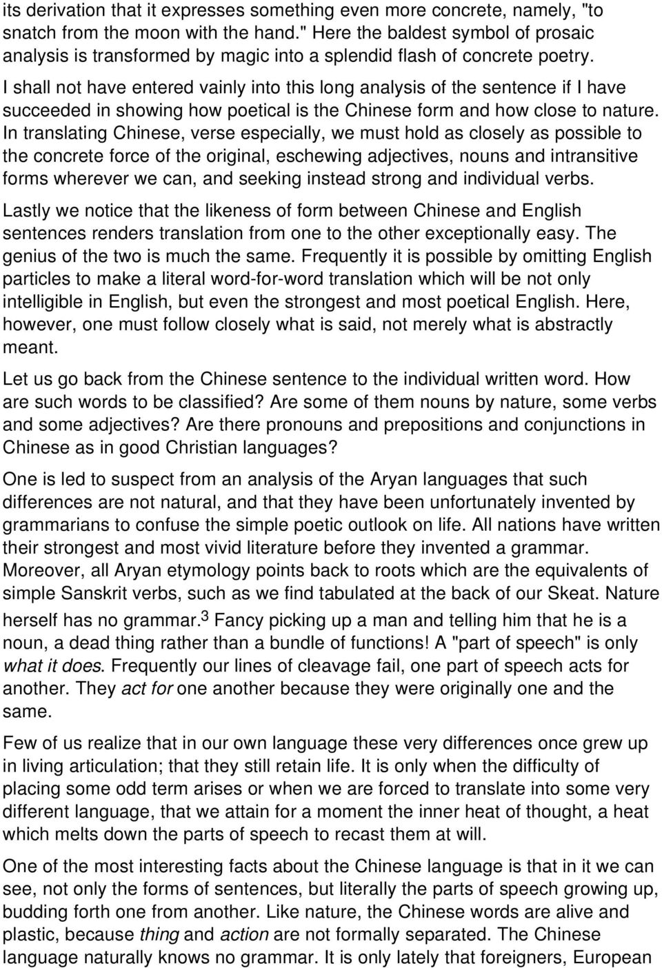 I shall not have entered vainly into this long analysis of the sentence if I have succeeded in showing how poetical is the Chinese form and how close to nature.