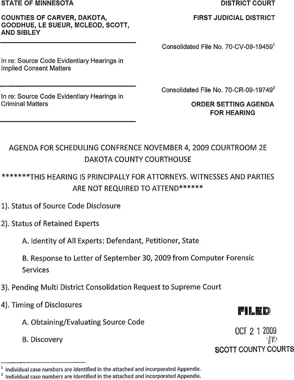 70-CR-09-19749 2 ORDER SETTING AGENDA FOR HEARING AGENDA FOR SCHEDULING CONFRENCE NOVEMBER 4,2009 COURTROOM 2E DAKOTA COUNTY COURTHOUSE *******THIS HEARING IS PRINCIPALLY FOR ATTORNEYS.