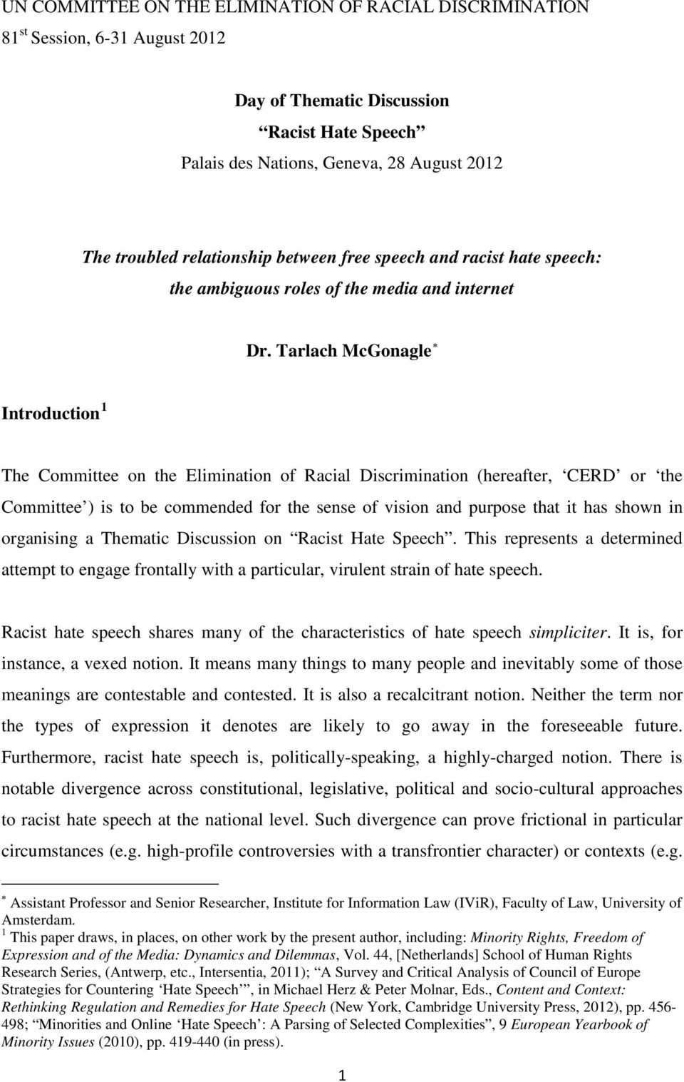 Tarlach McGonagle Introduction 1 The Committee on the Elimination of Racial Discrimination (hereafter, CERD or the Committee ) is to be commended for the sense of vision and purpose that it has shown