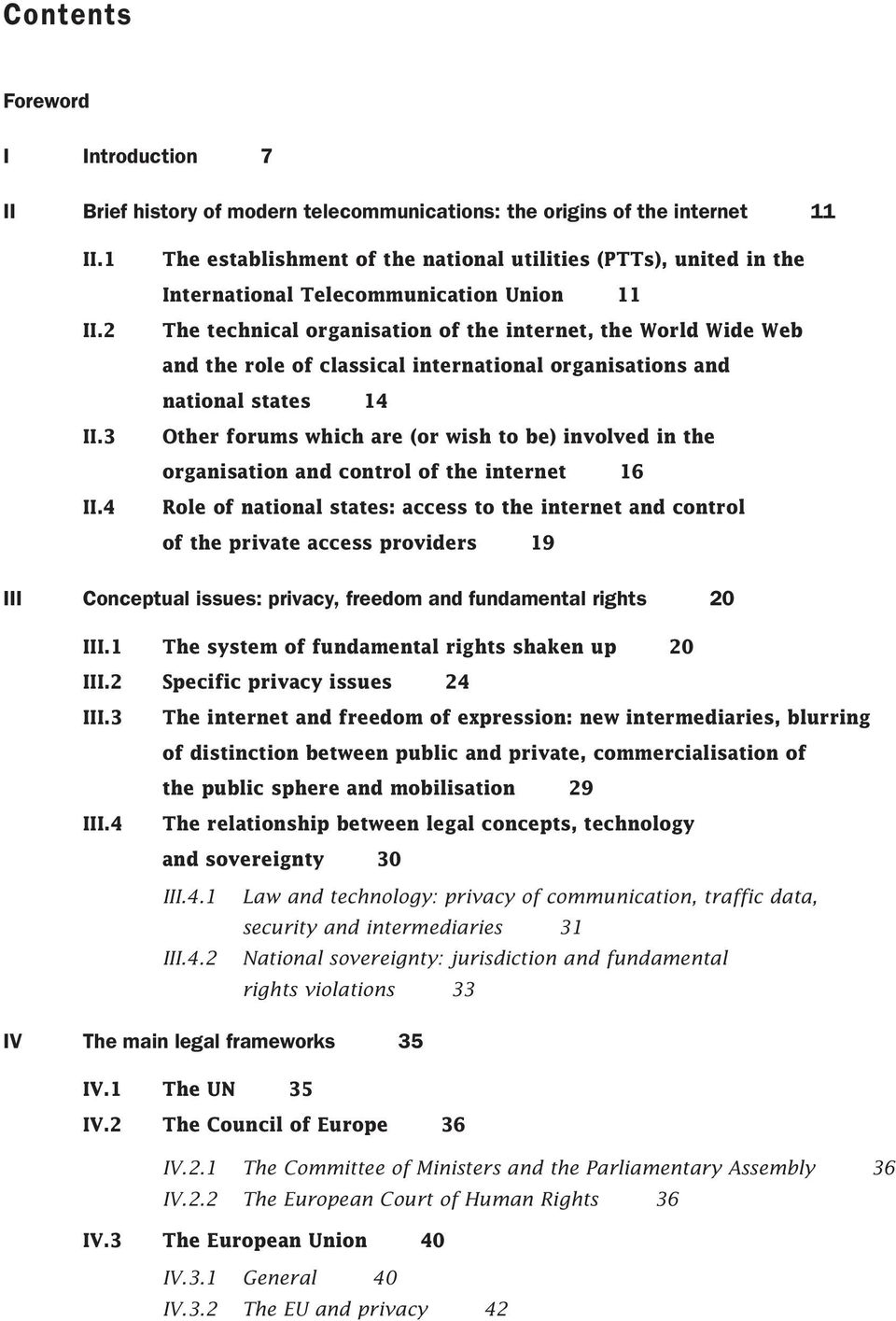 international organisations and national states 14 Other forums which are (or wish to be) involved in the organisation and control of the internet 16 Role of national states: access to the internet