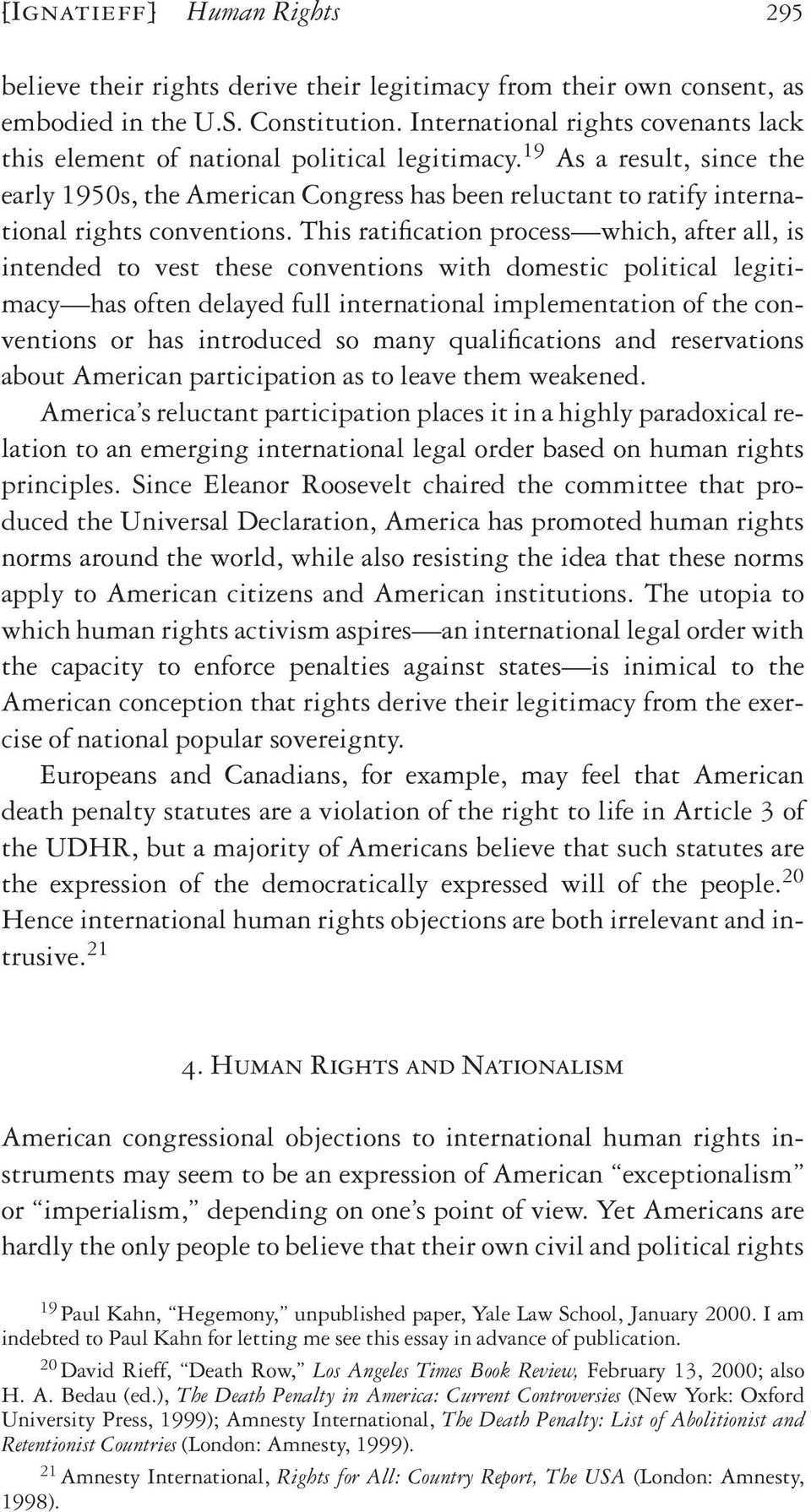 19 As a result, since the early 1950s, the American Congress has been reluctant to ratify international rights conventions.