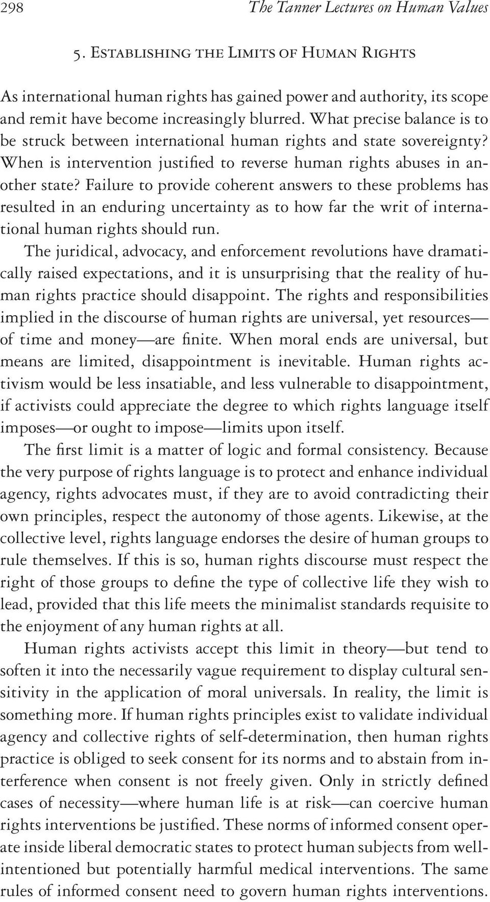 Failure to provide coherent answers to these problems has resulted in an enduring uncertainty as to how far the writ of international human rights should run.