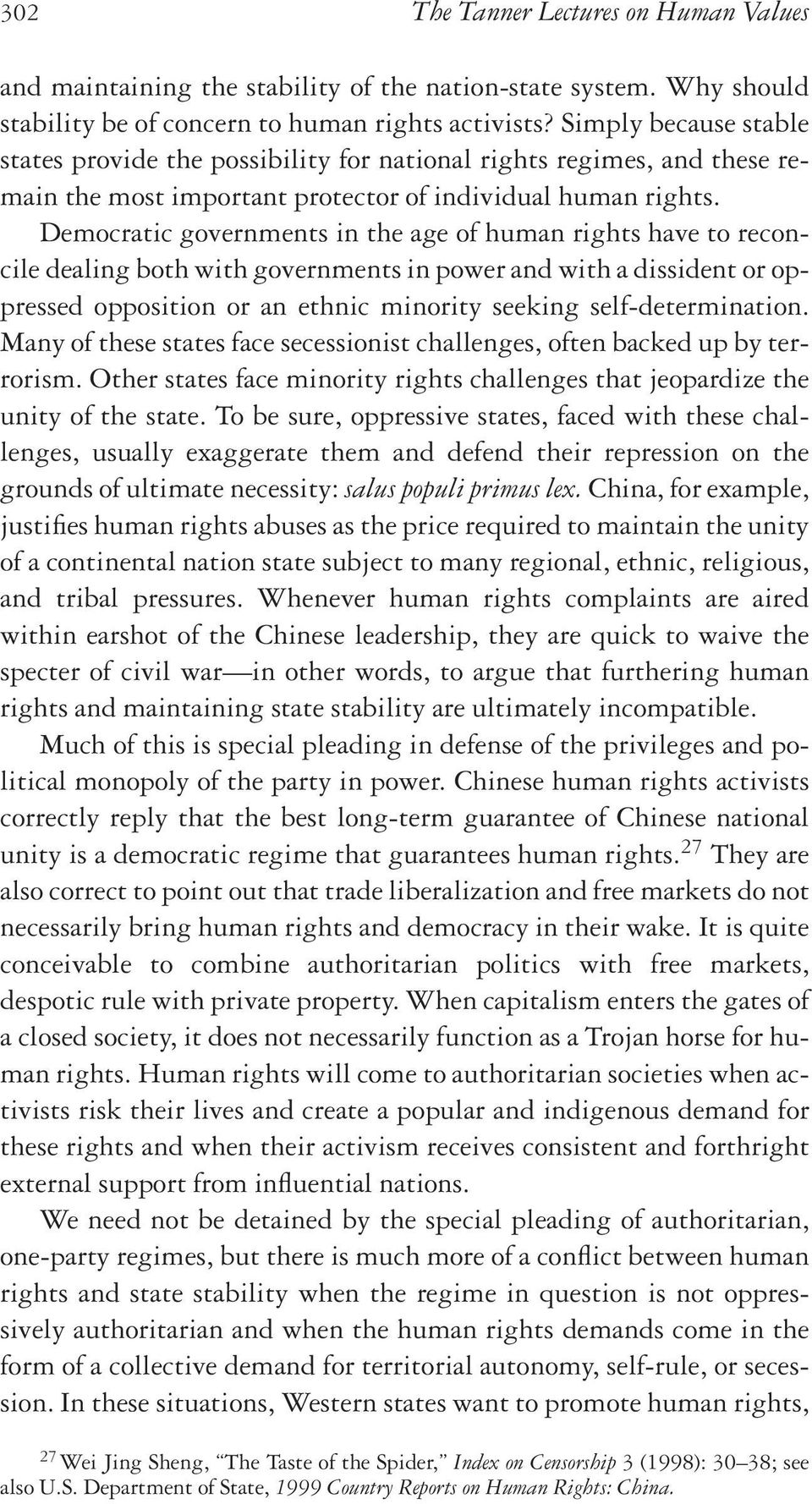 Democratic governments in the age of human rights have to reconcile dealing both with governments in power and with a dissident or oppressed opposition or an ethnic minority seeking
