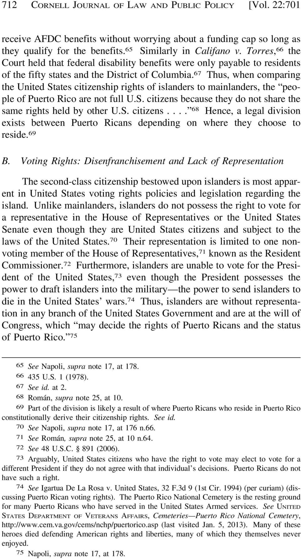 67 Thus, when comparing the United States citizenship rights of islanders to mainlanders, the people of Puerto Rico are not full U.S. citizens because they do not share the same rights held by other U.