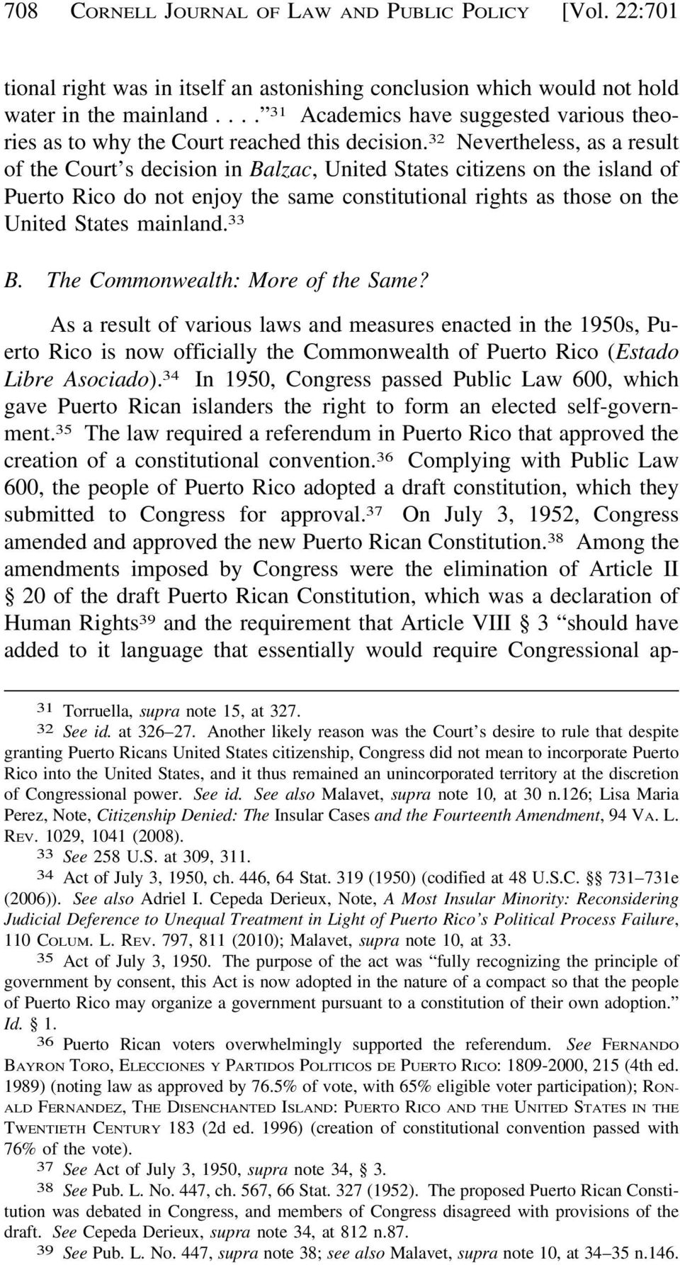 32 Nevertheless, as a result of the Court s decision in Balzac, United States citizens on the island of Puerto Rico do not enjoy the same constitutional rights as those on the United States mainland.