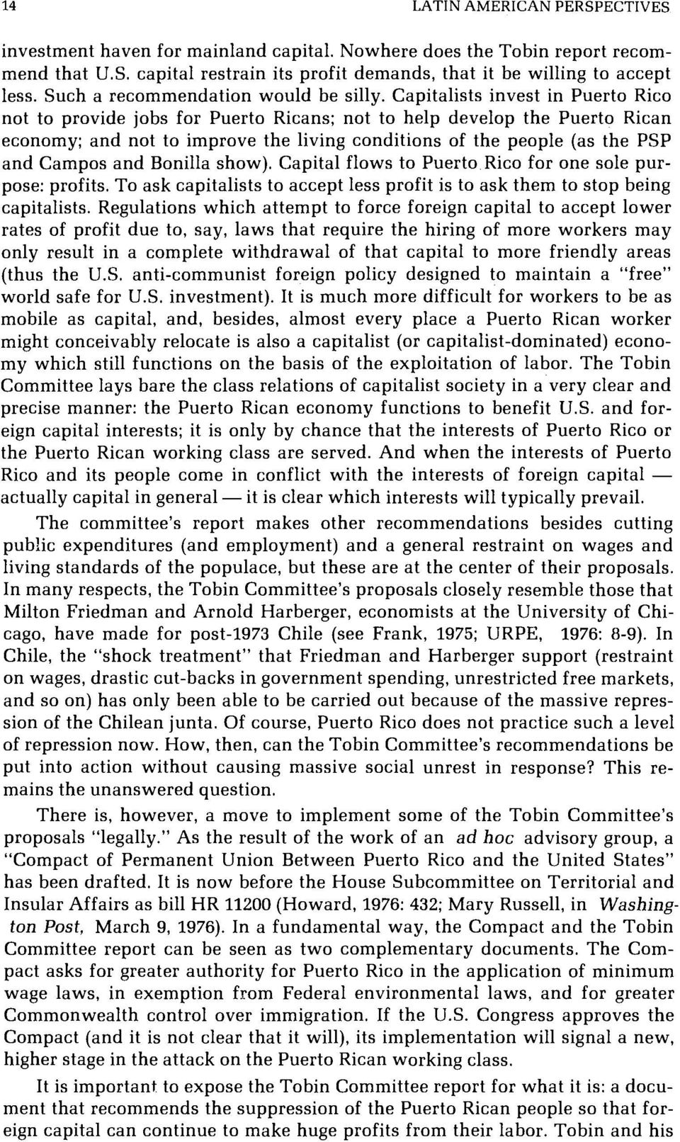 Capitalists invest in Puerto Rico not to provide jobs for Puerto Ricans; not to help develop the Puerto Rican economy; and not to improve the living conditions of the people (as the PSP and Campos
