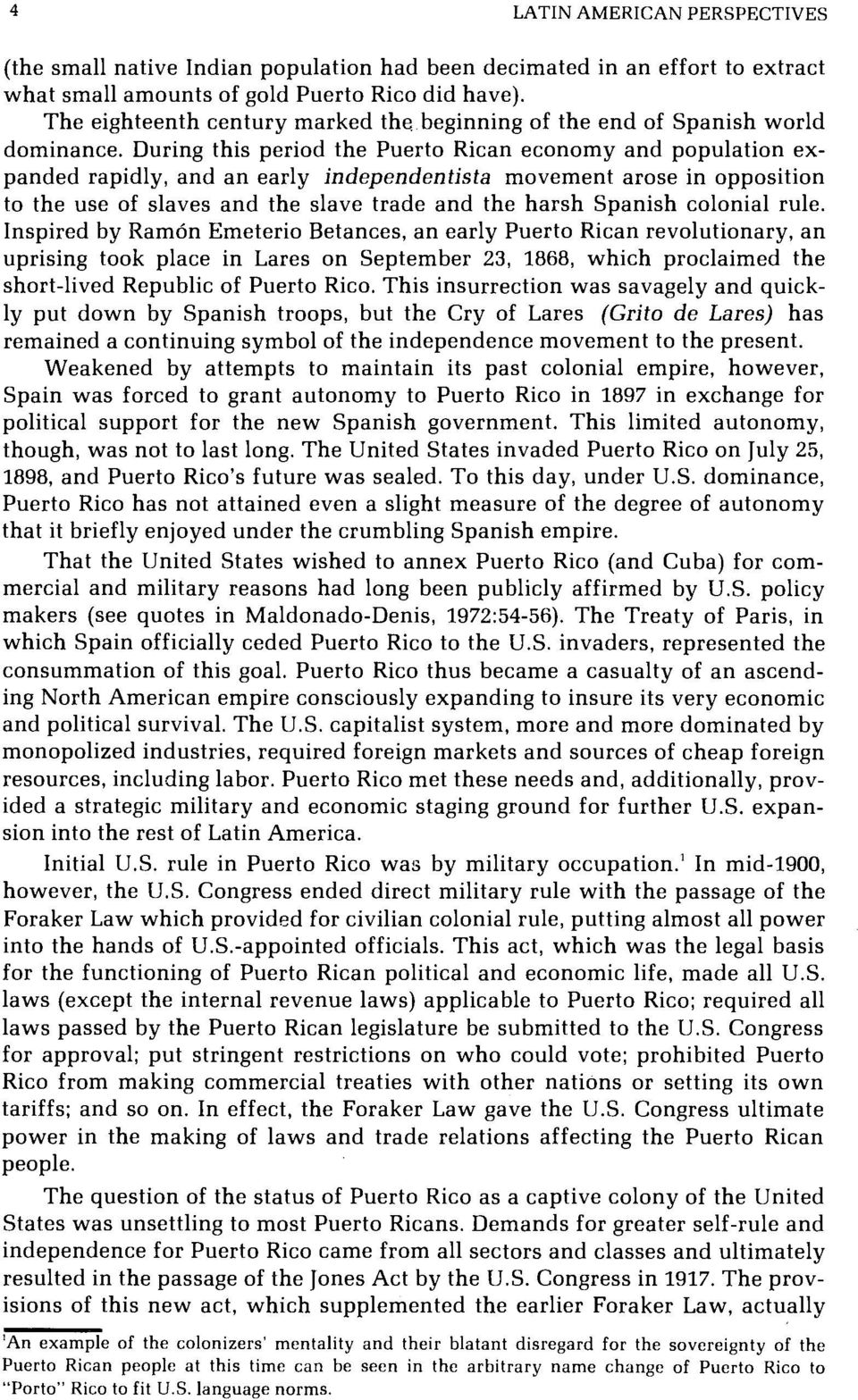 During this period the Puerto Rican economy and population expanded rapidly, and an early independentista movement arose in opposition to the use of slaves and the slave trade and the harsh Spanish