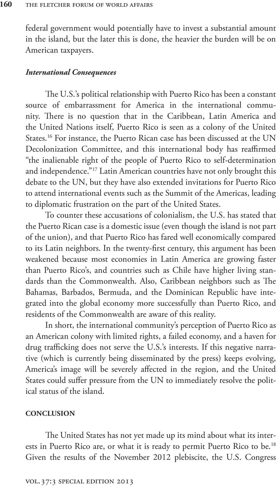 There is no question that in the Caribbean, Latin America and the United Nations itself, Puerto Rico is seen as a colony of the United States.