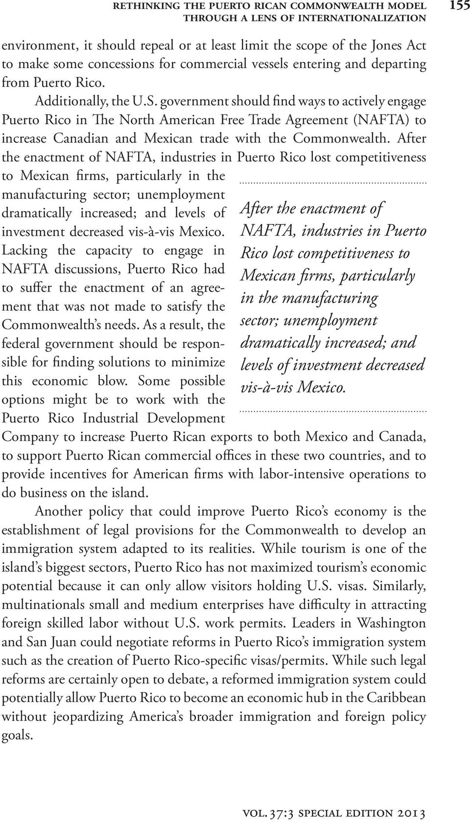 government should find ways to actively engage Puerto Rico in The North American Free Trade Agreement (NAFTA) to increase Canadian and Mexican trade with the Commonwealth.