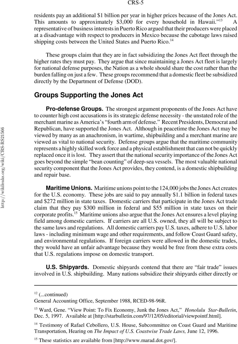 between the United States and Puerto Rico. 14 These groups claim that they are in fact subsidizing the Jones Act fleet through the higher rates they must pay.