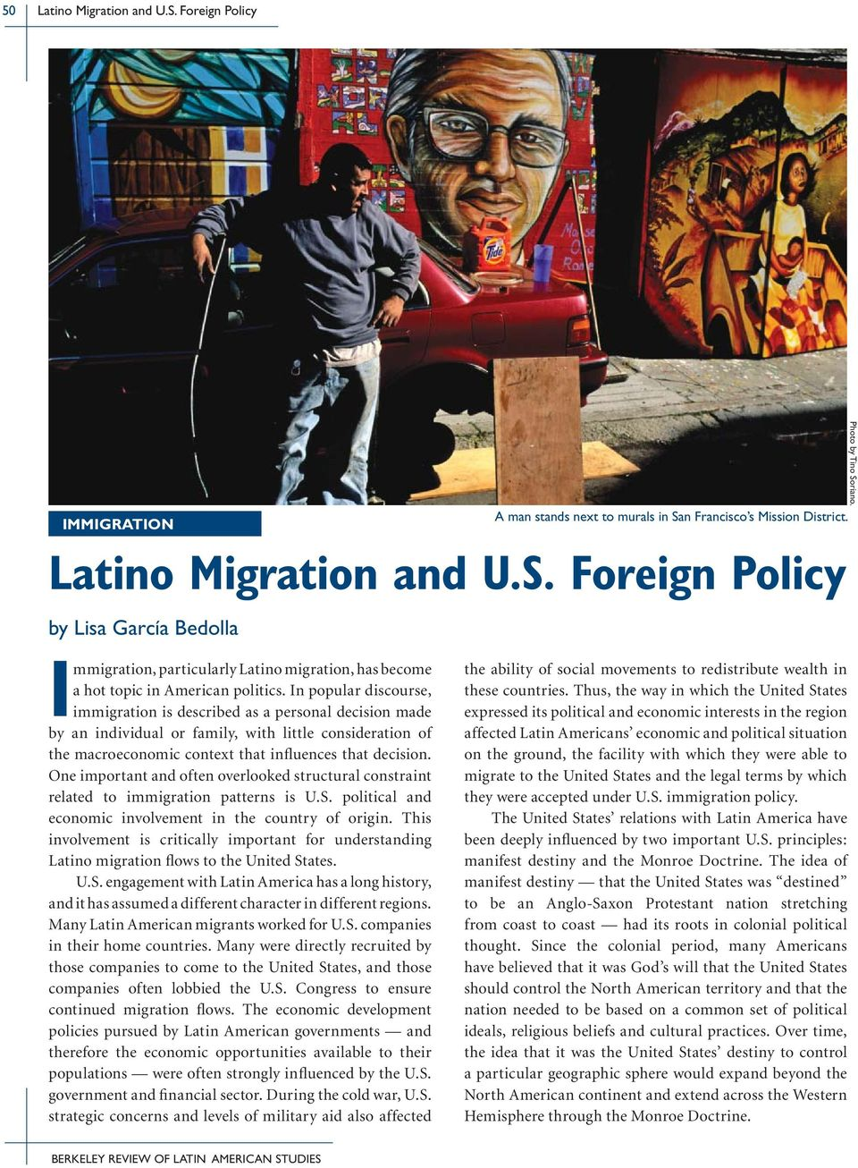 In popular discourse, immigration is described as a personal decision made by an individual or family, with little consideration of the macroeconomic context that influences that decision.