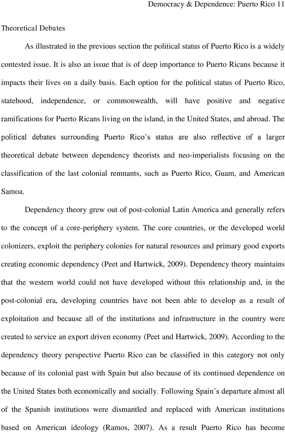 Each option for the political status of Puerto Rico, statehood, independence, or commonwealth, will have positive and negative ramifications for Puerto Ricans living on the island, in the United