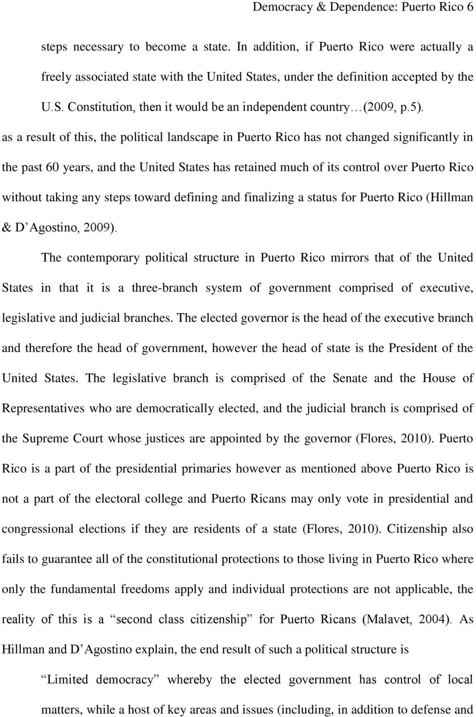 as a result of this, the political landscape in Puerto Rico has not changed significantly in the past 60 years, and the United States has retained much of its control over Puerto Rico without taking