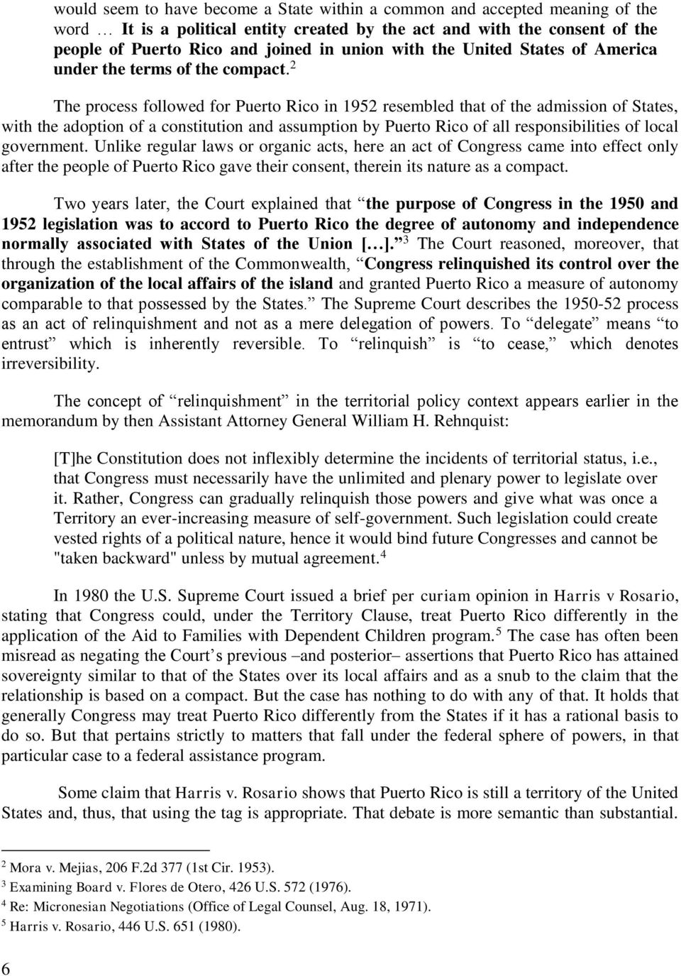 2 The process followed for Puerto Rico in 1952 resembled that of the admission of States, with the adoption of a constitution and assumption by Puerto Rico of all responsibilities of local government.