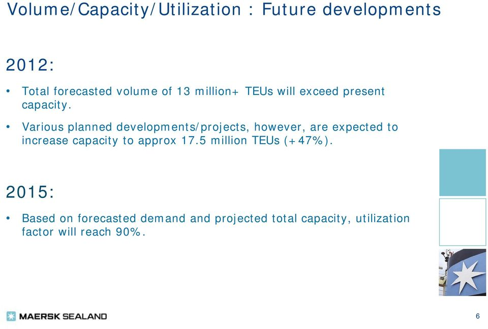 Various planned developments/projects, however, are expected to increase capacity to