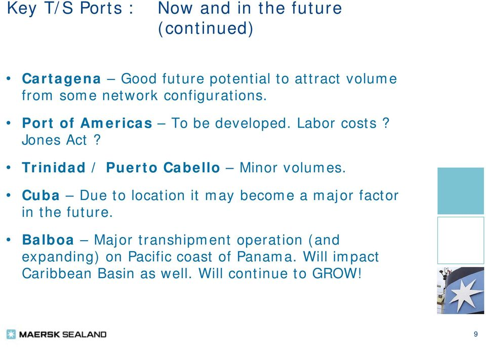 Trinidad / Puerto Cabello Minor volumes. Cuba Due to location it may become a major factor in the future.