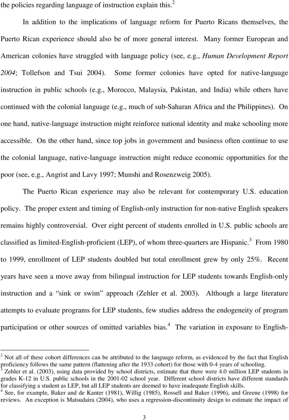 Many former European and American colonies have struggled with language policy (see, e.g., Human Development Report 2004; Tollefson and Tsui 2004).