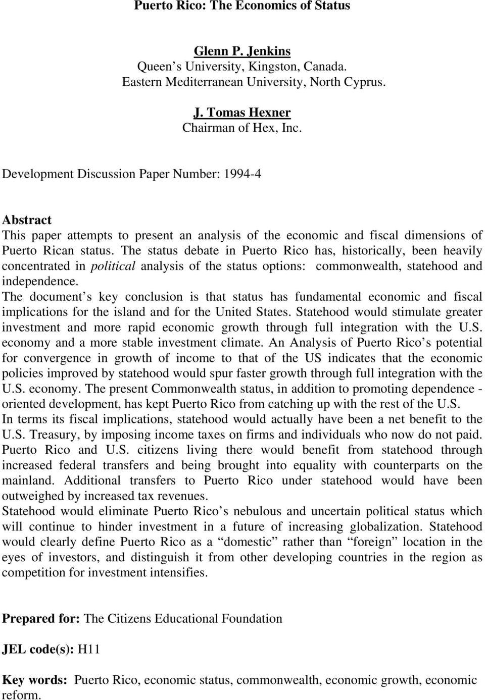The status debate in Puerto Rico has, historically, been heavily concentrated in political analysis of the status options: commonwealth, statehood and independence.