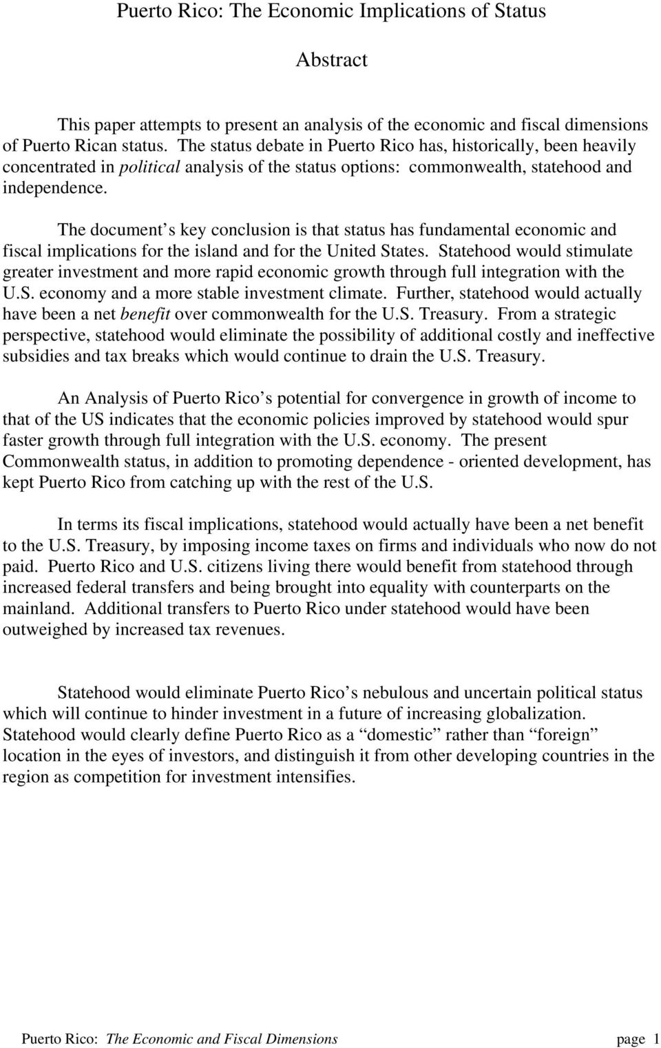 The document s key conclusion is that status has fundamental economic and fiscal implications for the island and for the United States.