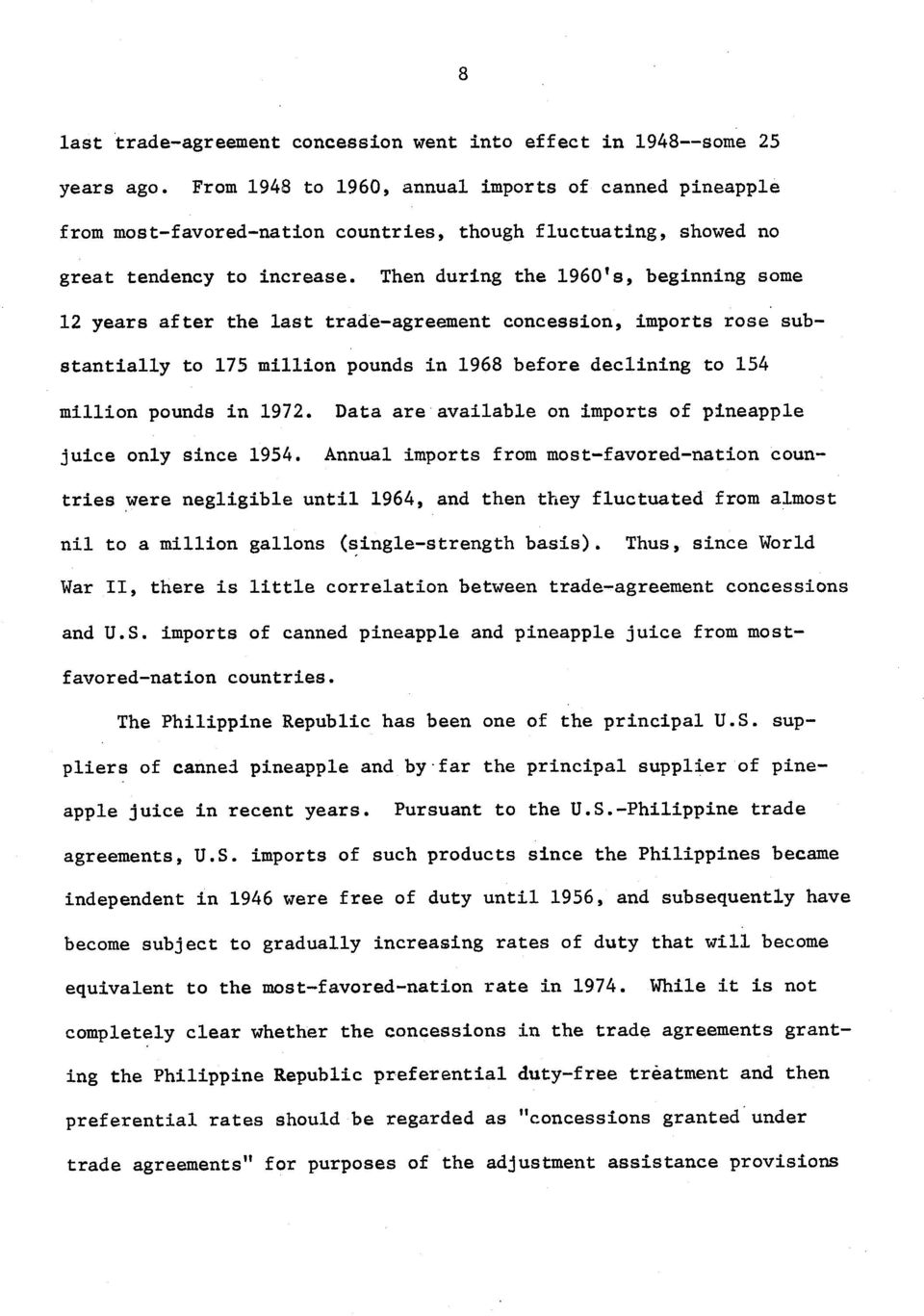 Then during the 196's, beginning some 12 years after the last trade-agreement concession, imports rose substantially to 175 million pounds in 1968 before declining to 154 million pounds in 1972.