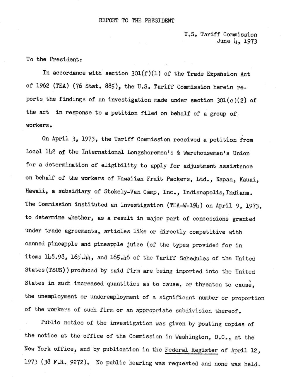 On April 3, 1973, the Tariff Commission received a petition from Local 1L2 of the International Longshoremen's & Warehousemen's Union for a determination of eligibility to apply for adjustment