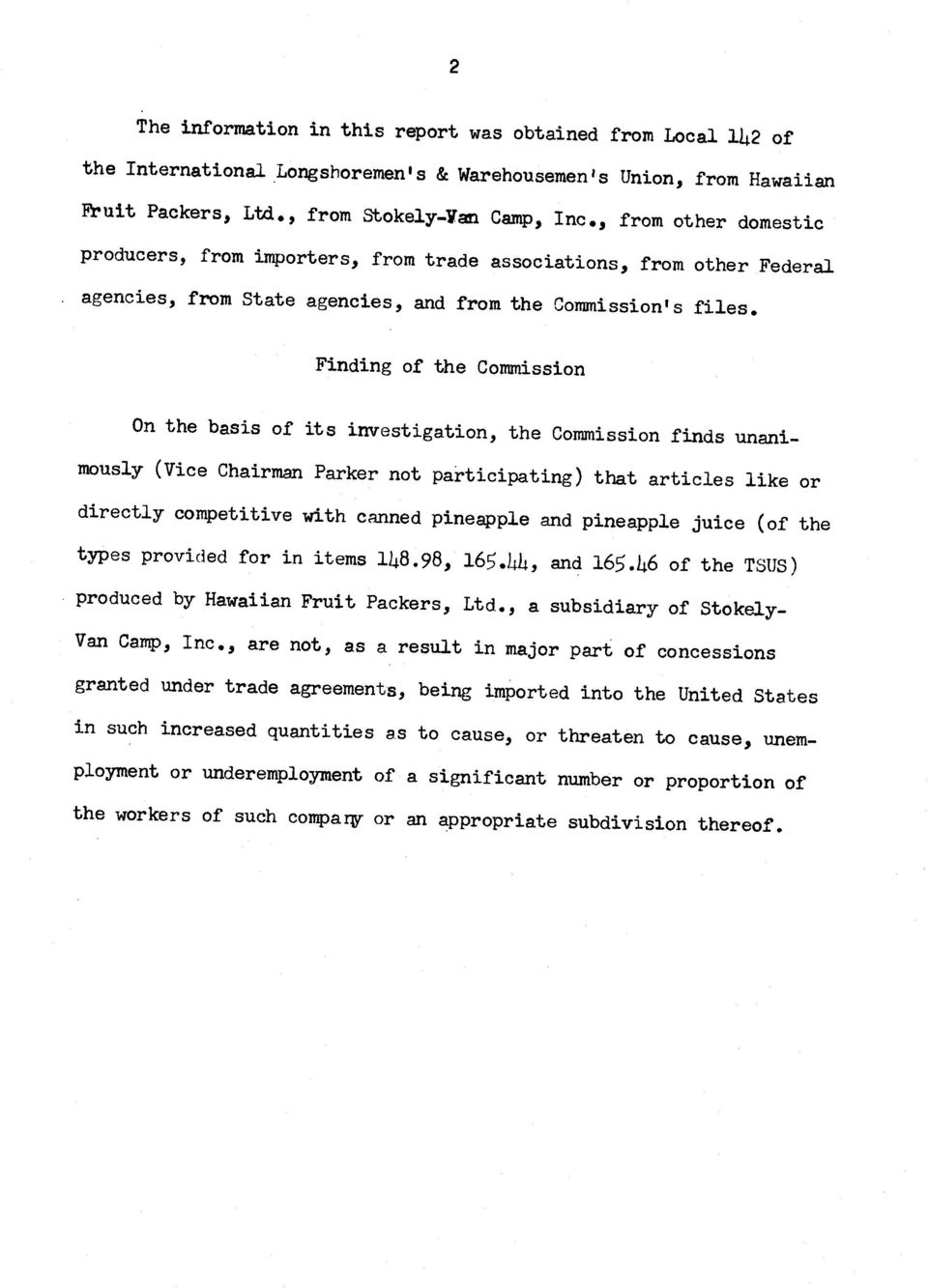 Finding of the Commission On the basis of its investigation, the Commission finds unanimously (Vice Chairman Parker not participating) that articles like or directly competitive with canned pineapple