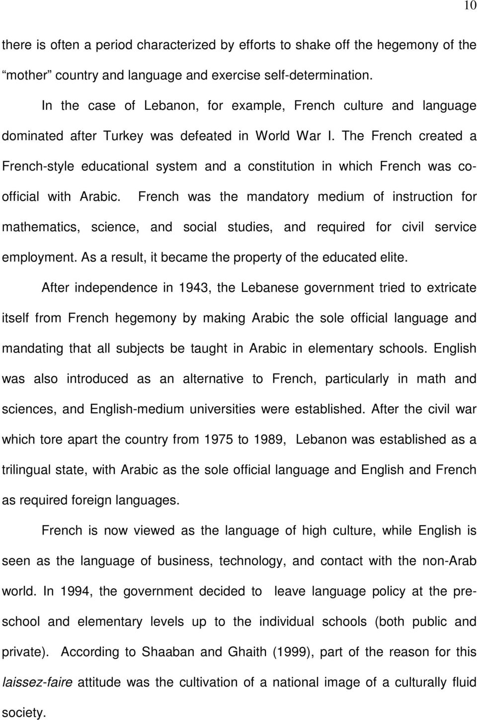 The French created a French-style educational system and a constitution in which French was coofficial with Arabic.