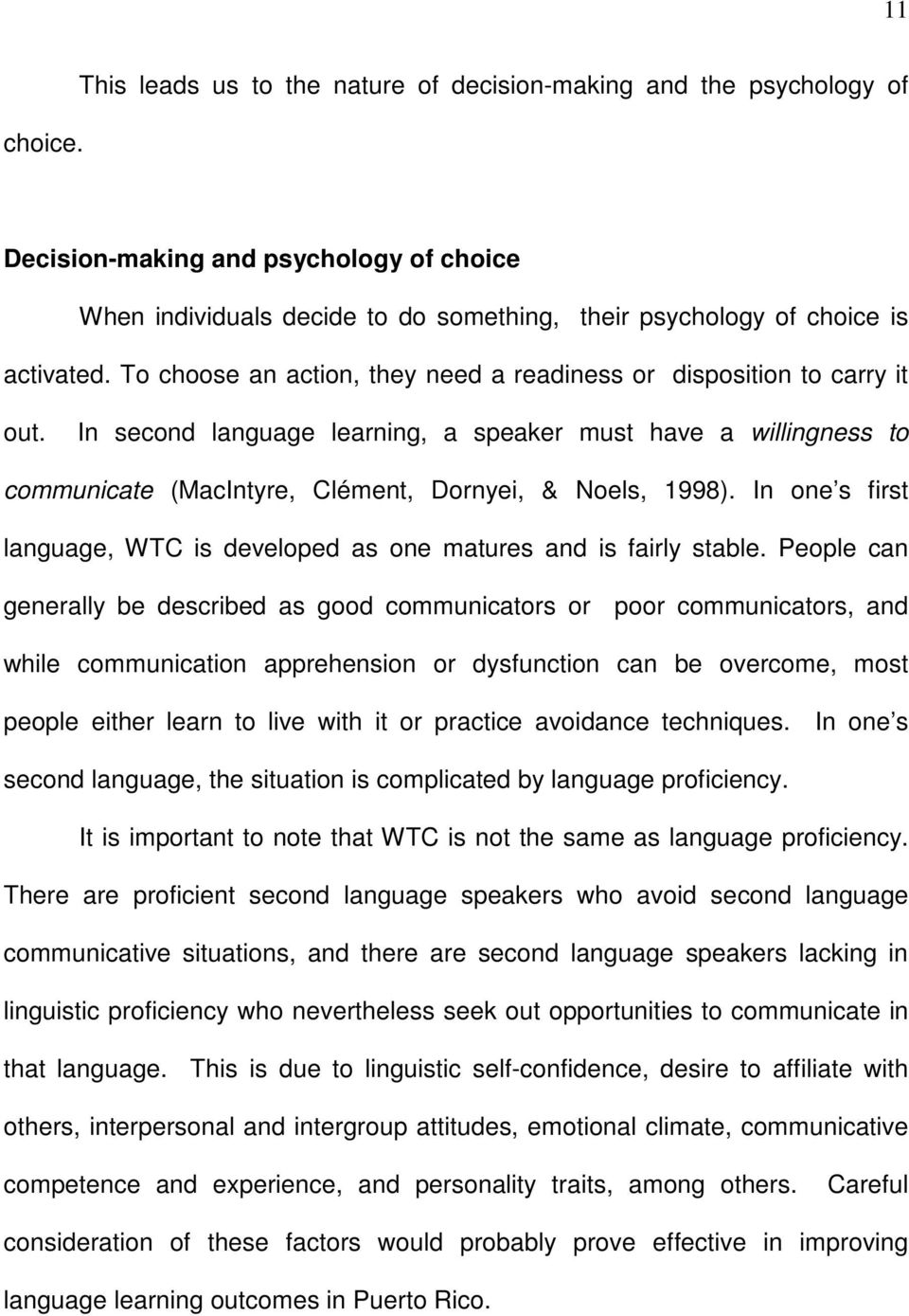 To choose an action, they need a readiness or disposition to carry it out. In second language learning, a speaker must have a willingness to communicate (MacIntyre, Clément, Dornyei, & Noels, 1998).