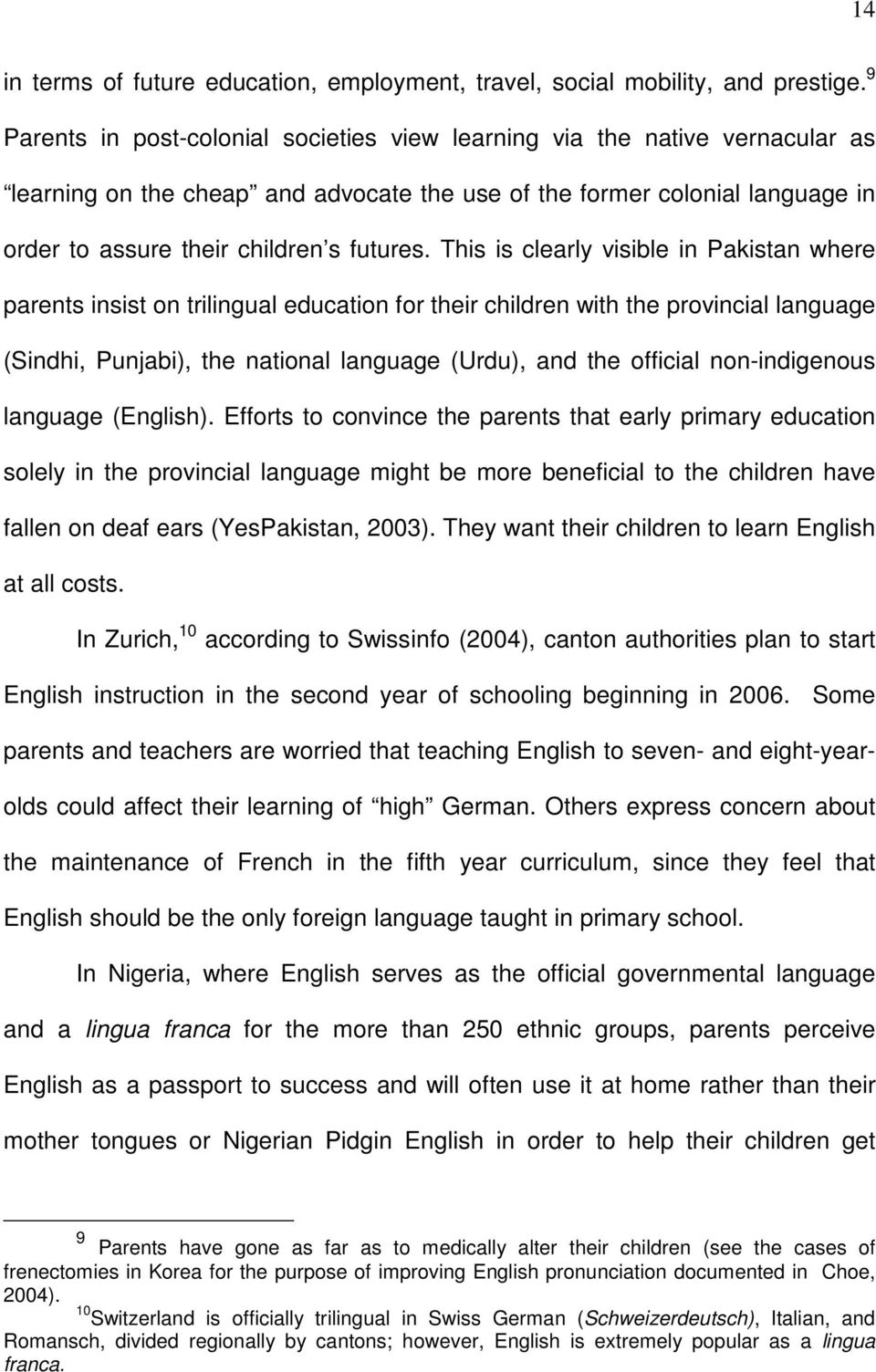 This is clearly visible in Pakistan where parents insist on trilingual education for their children with the provincial language (Sindhi, Punjabi), the national language (Urdu), and the official