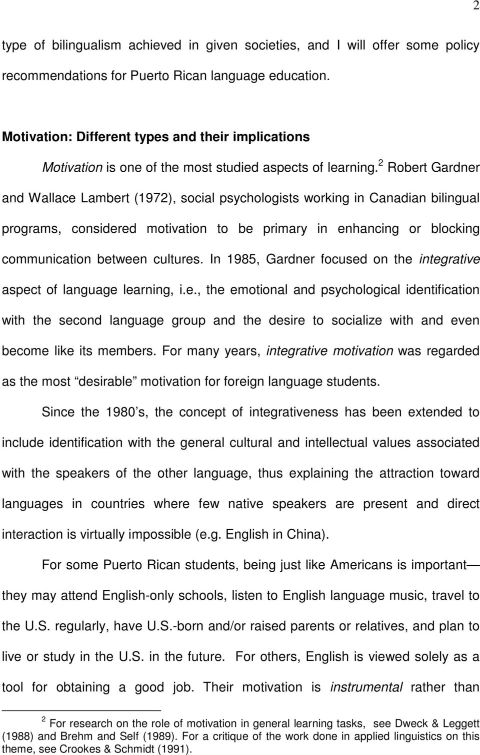 2 Robert Gardner and Wallace Lambert (1972), social psychologists working in Canadian bilingual programs, considered motivation to be primary in enhancing or blocking communication between cultures.
