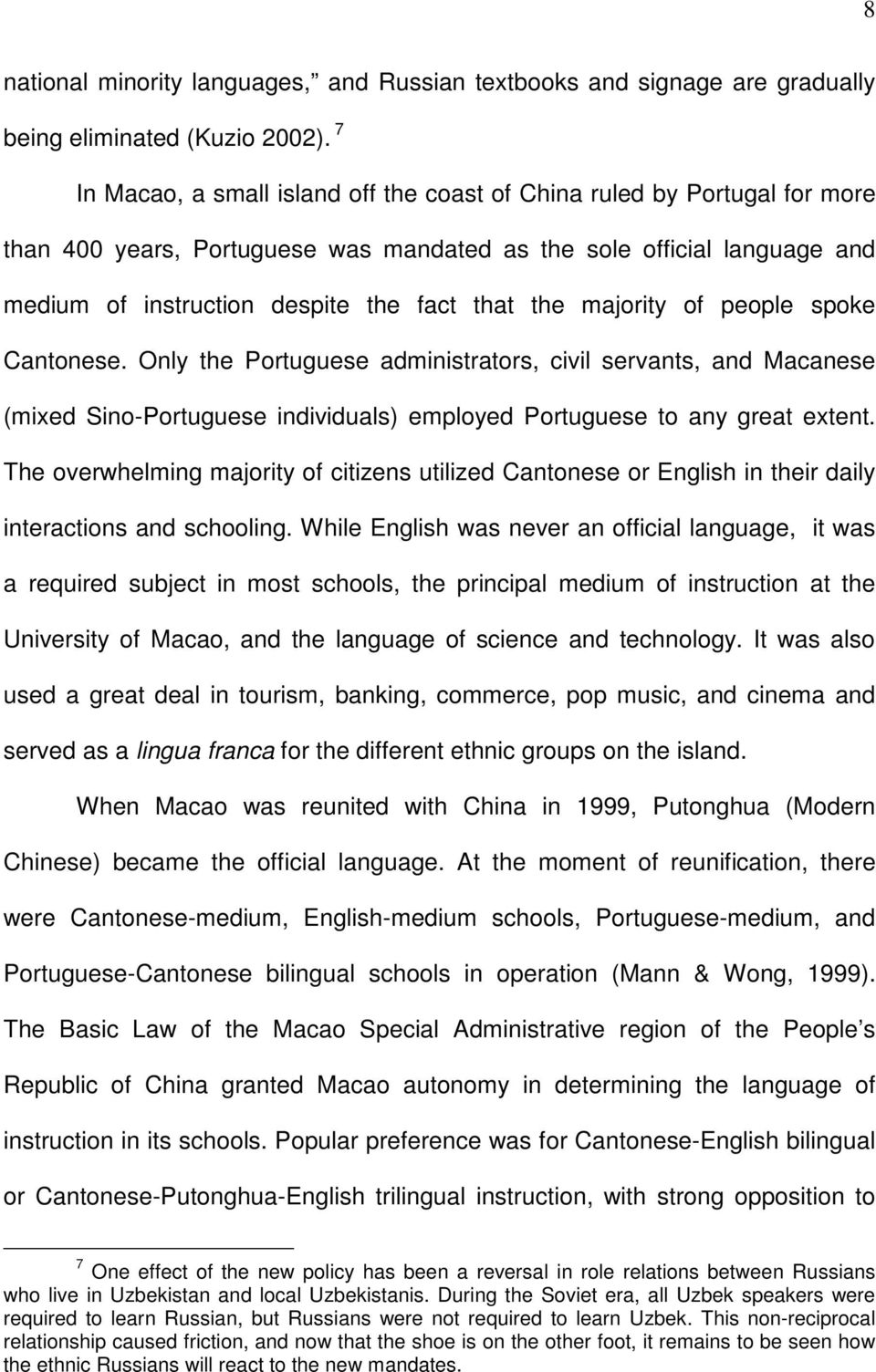 majority of people spoke Cantonese. Only the Portuguese administrators, civil servants, and Macanese (mixed Sino-Portuguese individuals) employed Portuguese to any great extent.