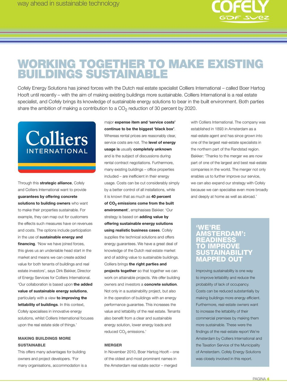 Colliers International is a real estate specialist, and Cofely brings its knowledge of sustainable energy solutions to bear in the built environment.