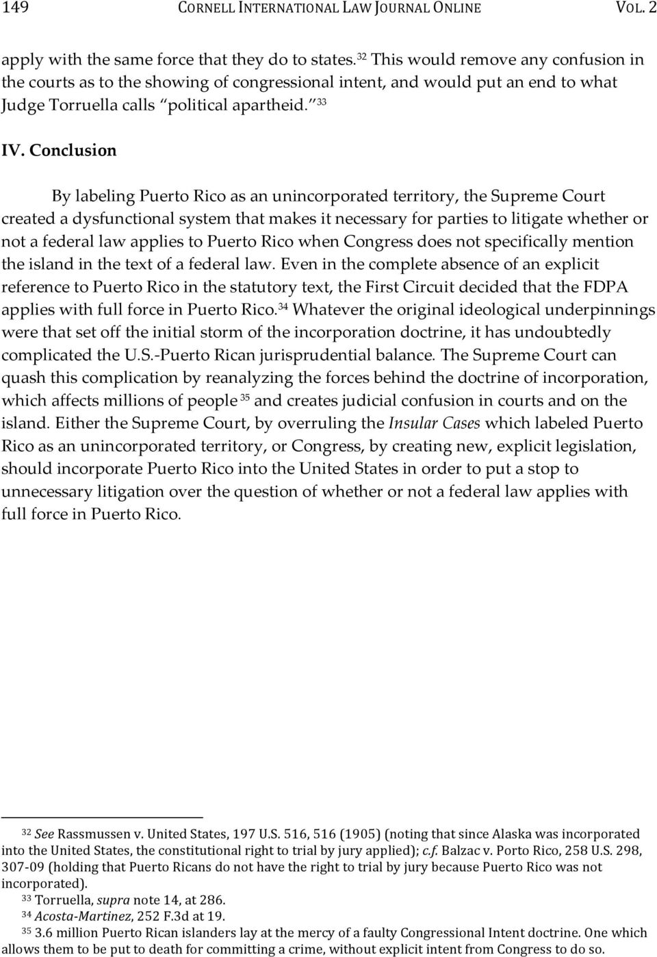 Conclusion By labeling Puerto Rico as an unincorporated territory, the Supreme Court created a dysfunctional system that makes it necessary for parties to litigate whether or not a federal law