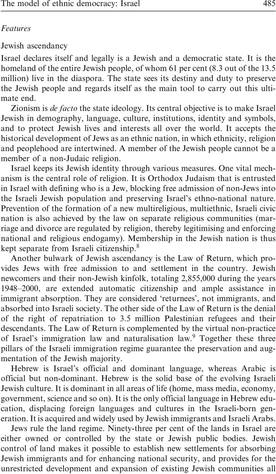 The state sees its destiny and duty to preserve the Jewish people and regards itself as the main tool to carry out this ultimate end. Zionism is de facto the state ideology.