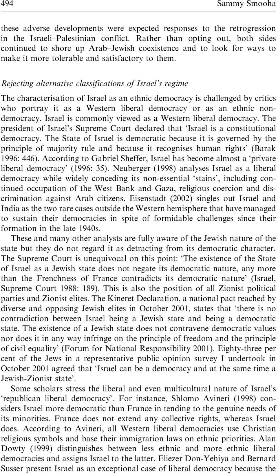Rejecting alternative classifications of Israel's regime The characterisation of Israel as an ethnic democracy is challenged by critics who portray it as a Western liberal democracy or as an ethnic