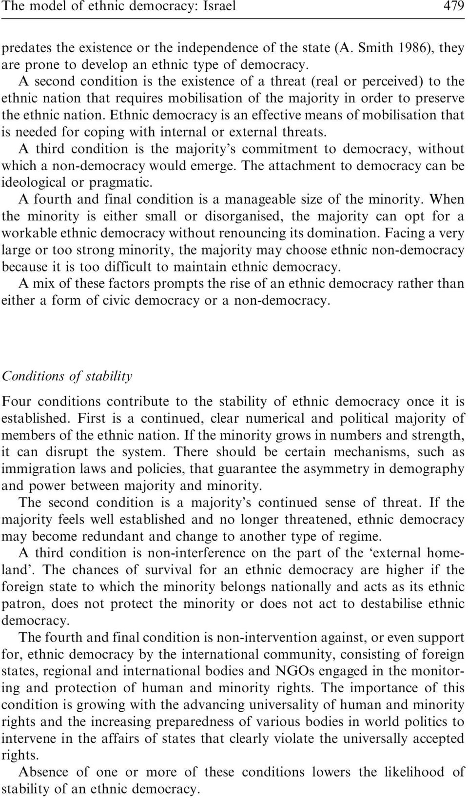 Ethnic democracy is an effective means of mobilisation that is needed for coping with internal or external threats.