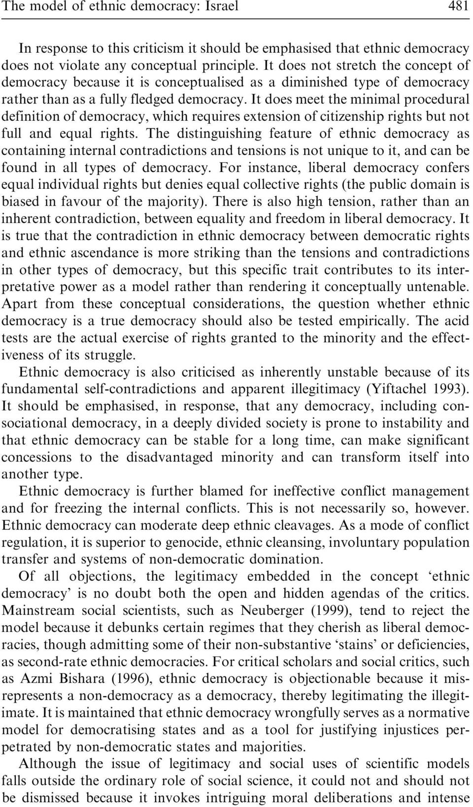 It does meet the minimal procedural definition of democracy, which requires extension of citizenship rights but not full and equal rights.