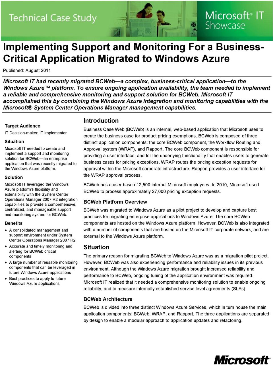 Microsoft IT accomplished this by combining the Windows Azure integration and monitoring capabilities with the Microsoft System Center Operations Manager management capabilities.