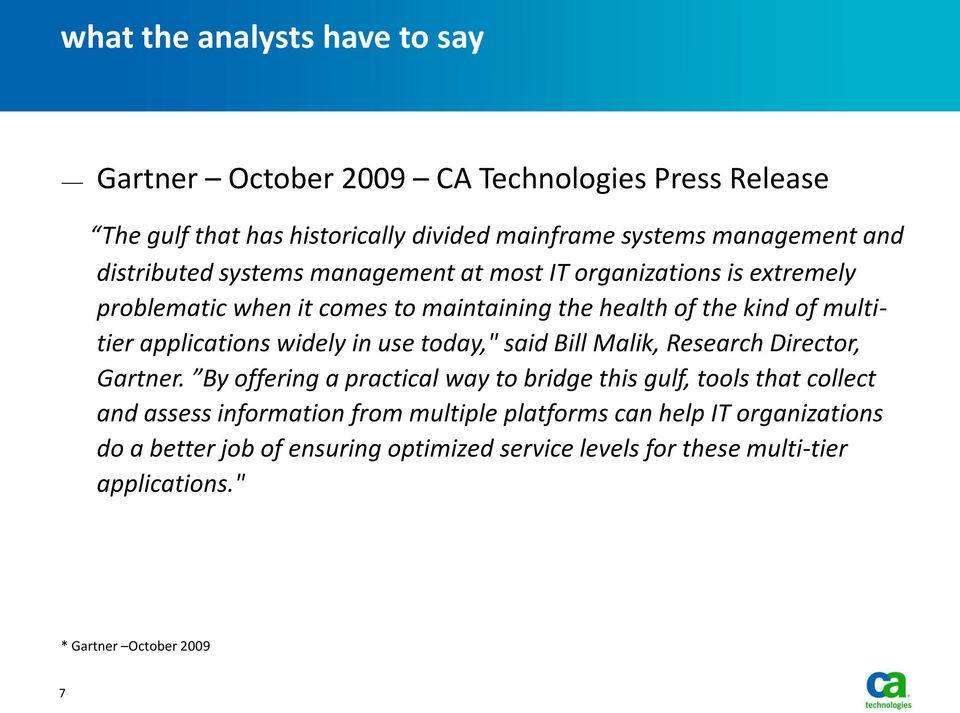 "widely in use today,"" said Bill Malik, Research Director, Gartner."