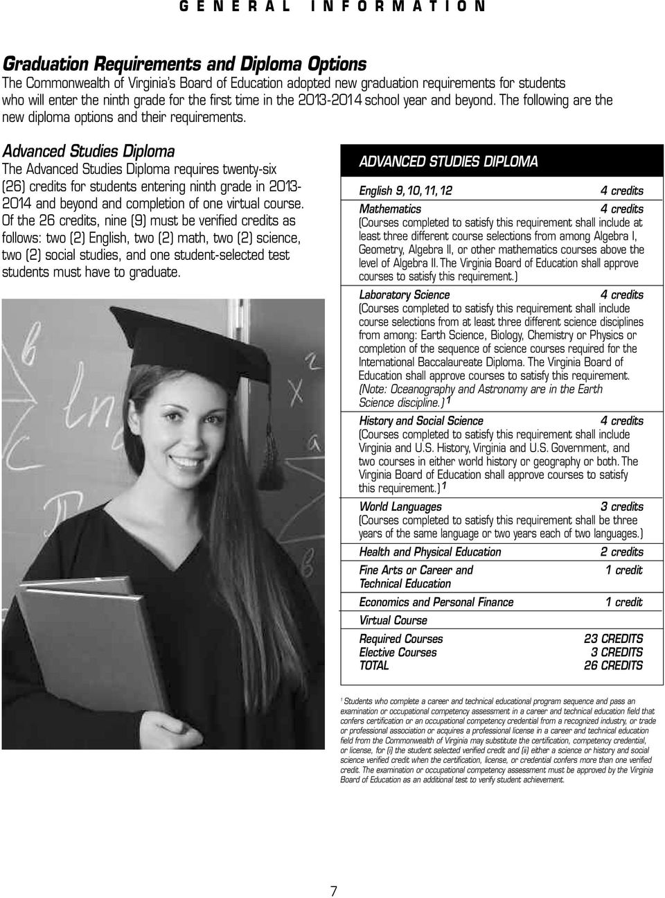 Advanced Studies Diploma The Advanced Studies Diploma requires twenty-six (26) credits for students entering ninth grade in 2013-2014 and beyond and completion of one virtual course.