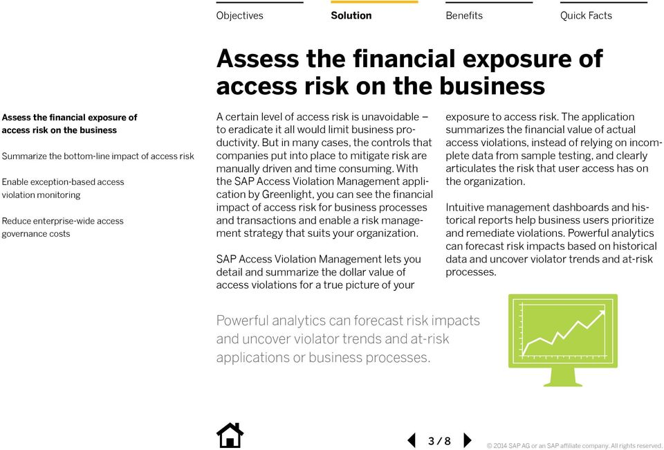 With the SAP Access Violation Management application by Greenlight, you can see the financial impact of access risk for business processes and transactions and enable a risk management strategy that