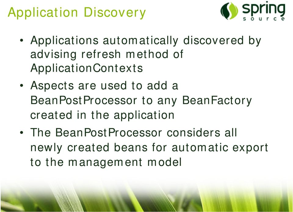 BeanPostProcessor to any BeanFactory created in the application The