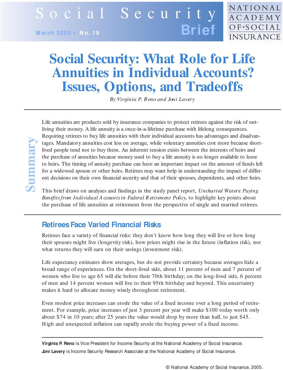 A life annuity is a once-in-a-lifetime purchase with lifelong consequences. Requiring retirees to buy life annuities with their individual accounts has advantages and disadvantages.