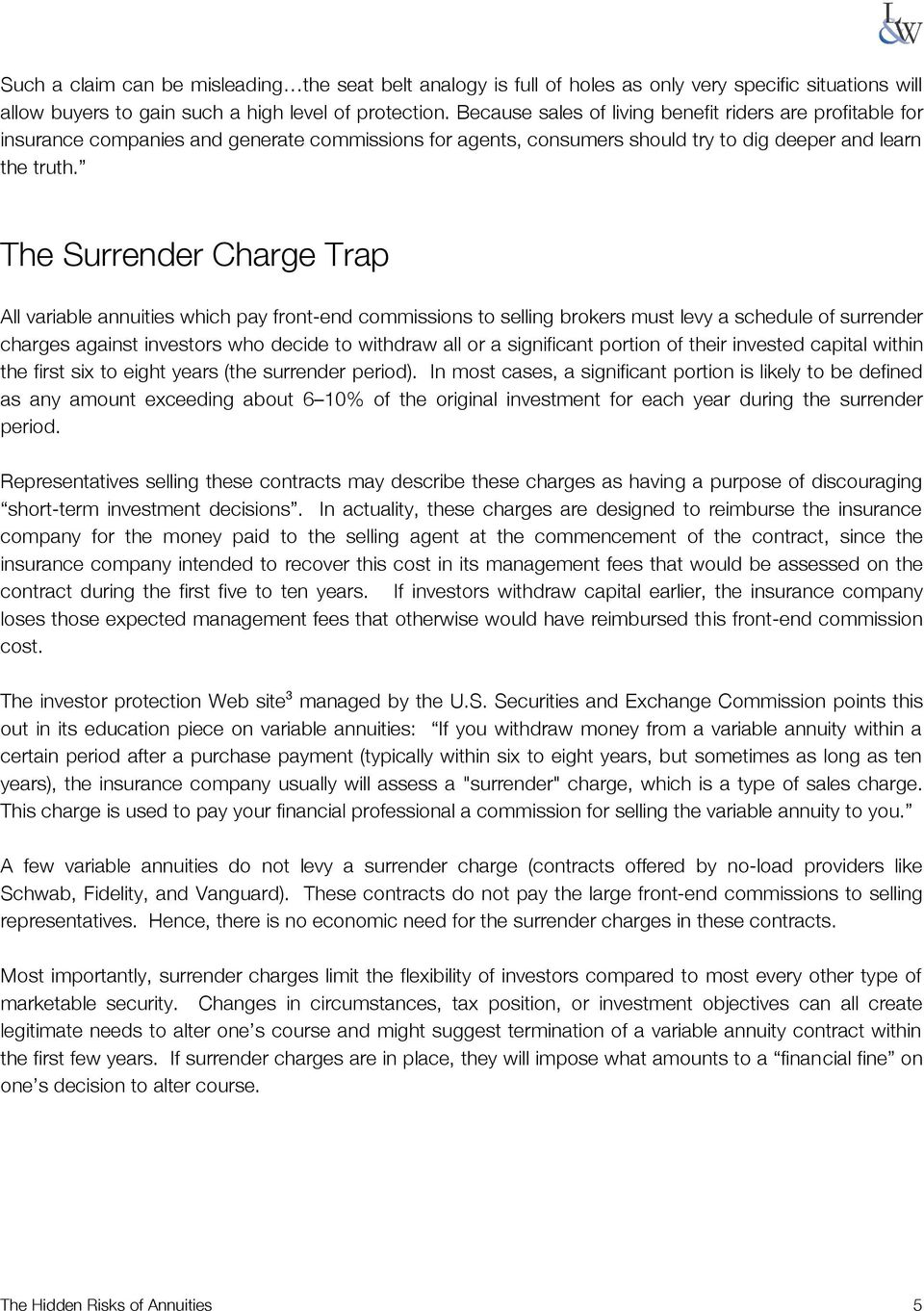 The Surrender Charge Trap All variable annuities which pay front-end commissions to selling brokers must levy a schedule of surrender charges against investors who decide to withdraw all or a