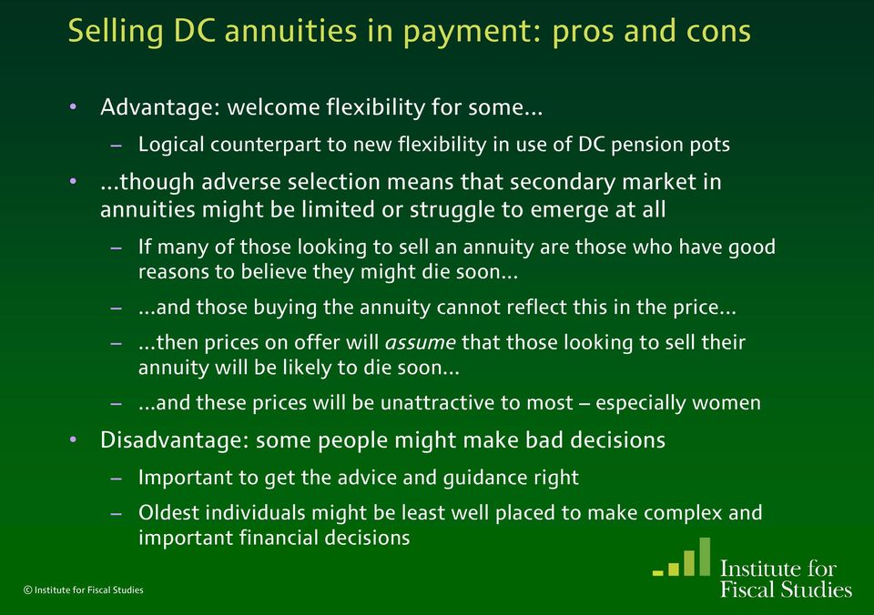 believe they might die soon......and those buying the annuity cannot reflect this in the price......then prices on offer will assume that those looking to sell their annuity will be likely to die soon.